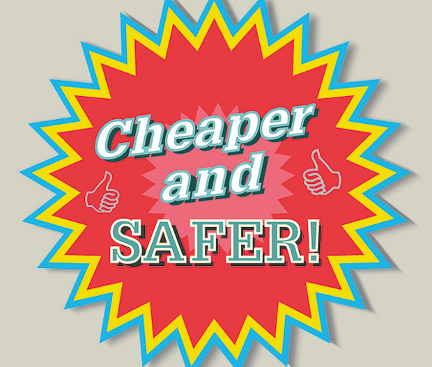 Cheaper and safer